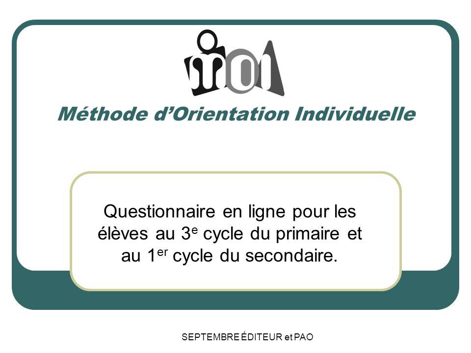SEPTEMBRE ÉDITEUR et PAO Méthode dOrientation Individuelle Questionnaire en ligne pour les élèves au 3 e cycle du primaire et au 1 er cycle du secondaire.