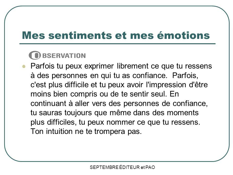 Mes sentiments et mes émotions Parfois tu peux exprimer librement ce que tu ressens à des personnes en qui tu as confiance.