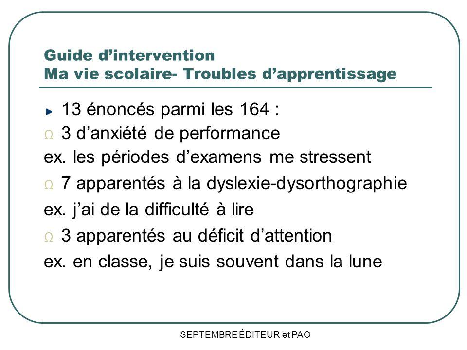 Guide dintervention Ma vie scolaire- Troubles dapprentissage 13 énoncés parmi les 164 : 3 danxiété de performance ex.