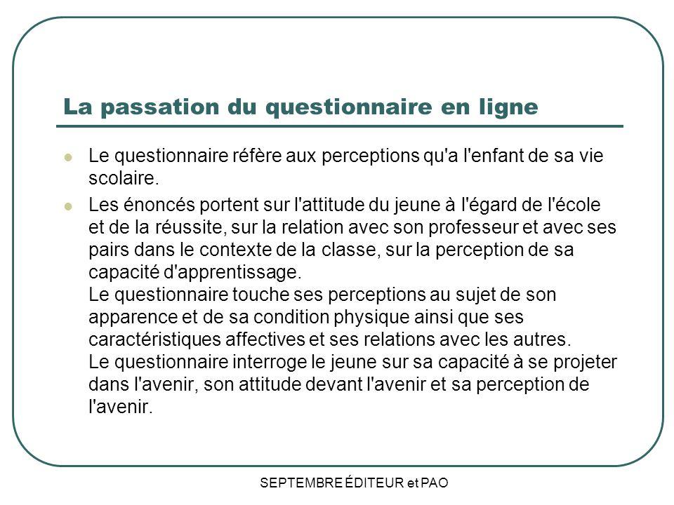 La passation du questionnaire en ligne Le questionnaire réfère aux perceptions qu a l enfant de sa vie scolaire.