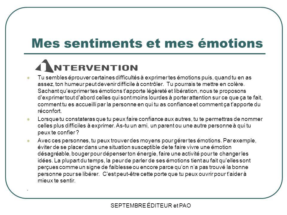 Mes sentiments et mes émotions INTERVENTION Tu sembles éprouver certaines difficultés à exprimer tes émotions puis, quand tu en as assez, ton humeur peut devenir difficile à contrôler.