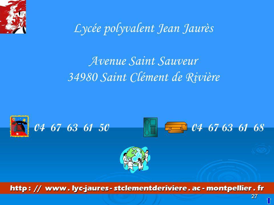 27 Lycée polyvalent Jean Jaurès Avenue Saint Sauveur 34980 Saint Clément de Rivière 04 67 63 61 5004 67 63 61 68 http : // www. lyc-jaures - stclement
