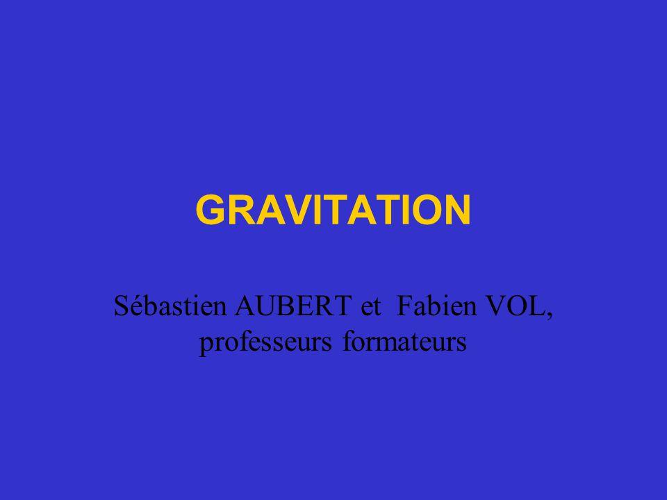 GRAVITATION Sébastien AUBERT et Fabien VOL, professeurs formateurs