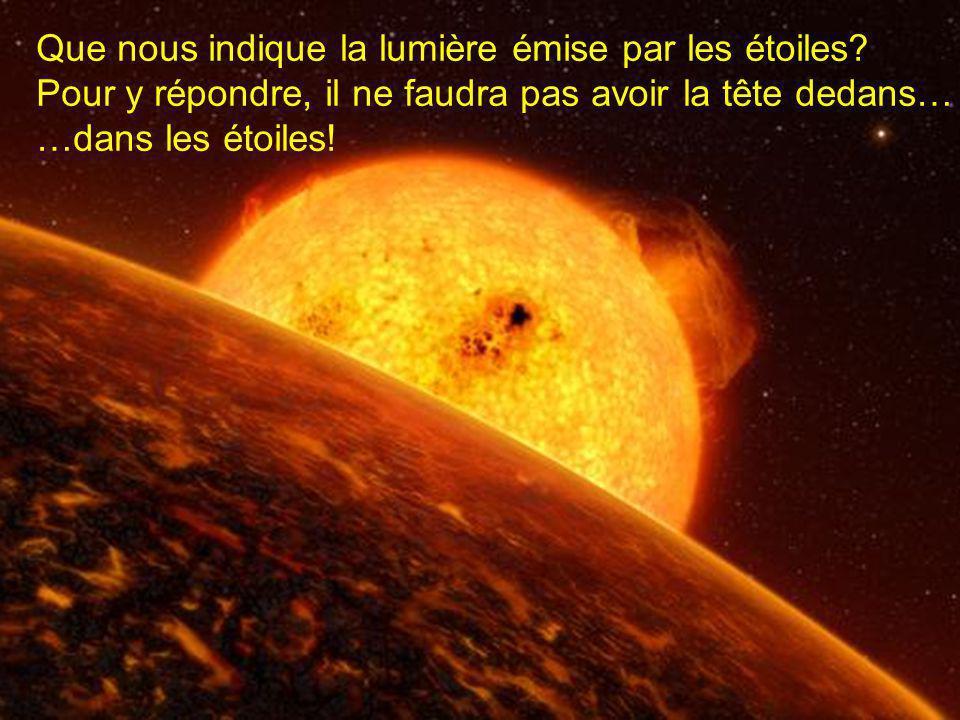 Que nous indique la lumière émise par les étoiles? Pour y répondre, il ne faudra pas avoir la tête dedans… …dans les étoiles!