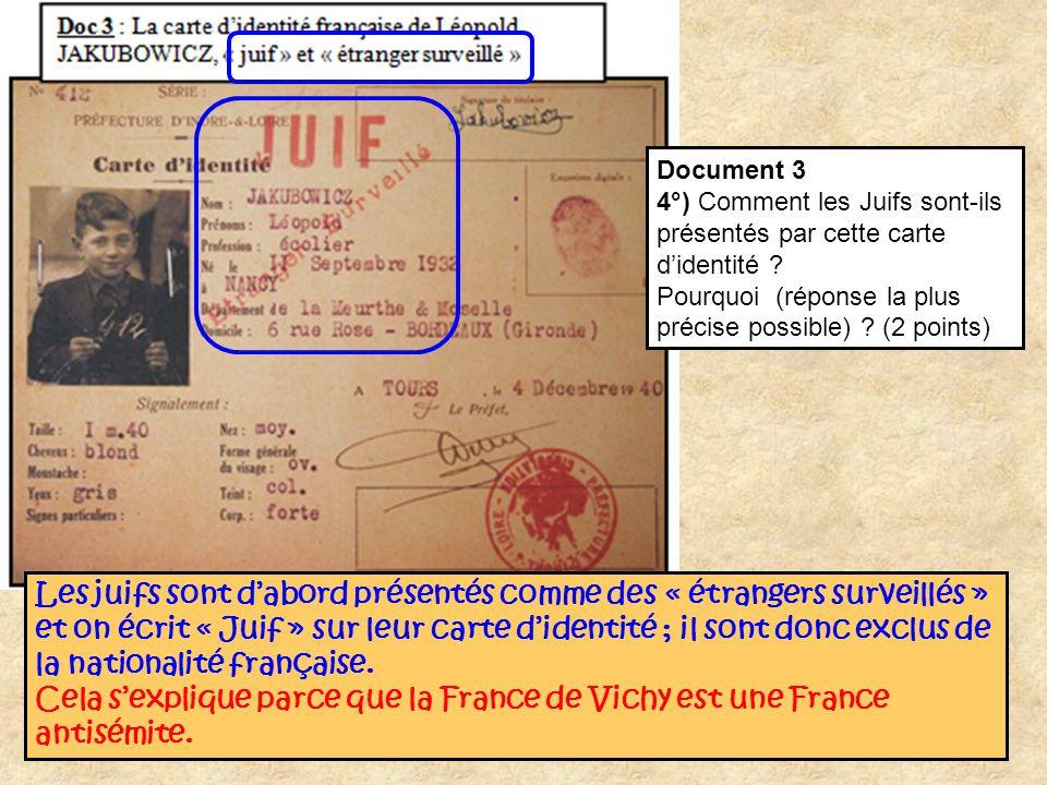 Document 3 4°) Comment les Juifs sont-ils présentés par cette carte didentité ? Pourquoi (réponse la plus précise possible) ? (2 points) Les juifs son