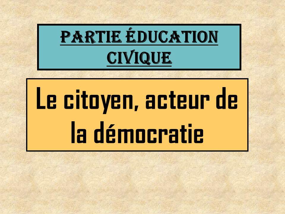 Le citoyen, acteur de la démocratie PARTIE éducation civique