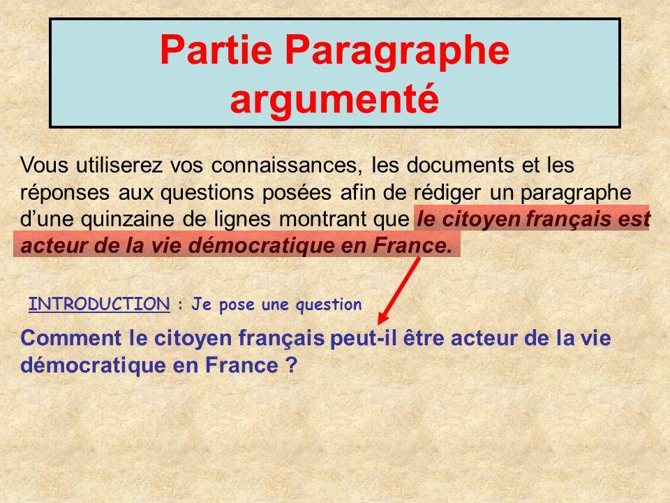 Partie Paragraphe argumenté Vous utiliserez vos connaissances, les documents et les réponses aux questions posées afin de rédiger un paragraphe dune q