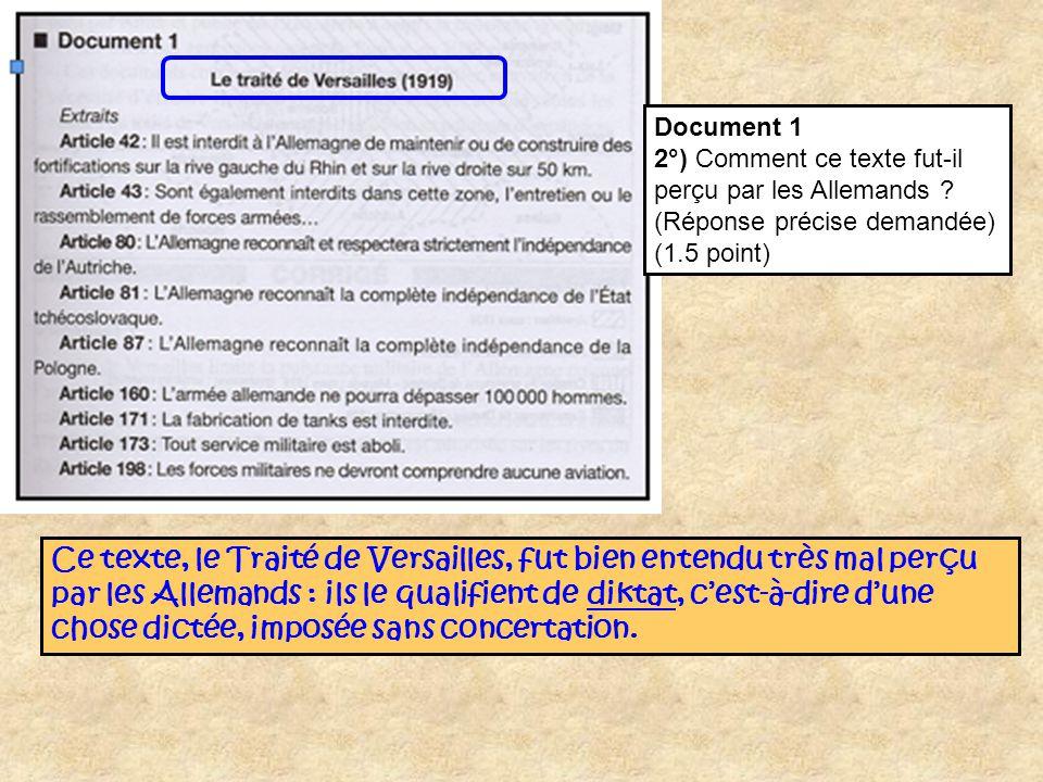 Document 1 2°) Comment ce texte fut-il perçu par les Allemands ? (Réponse précise demandée) (1.5 point) Ce texte, le Traité de Versailles, fut bien en