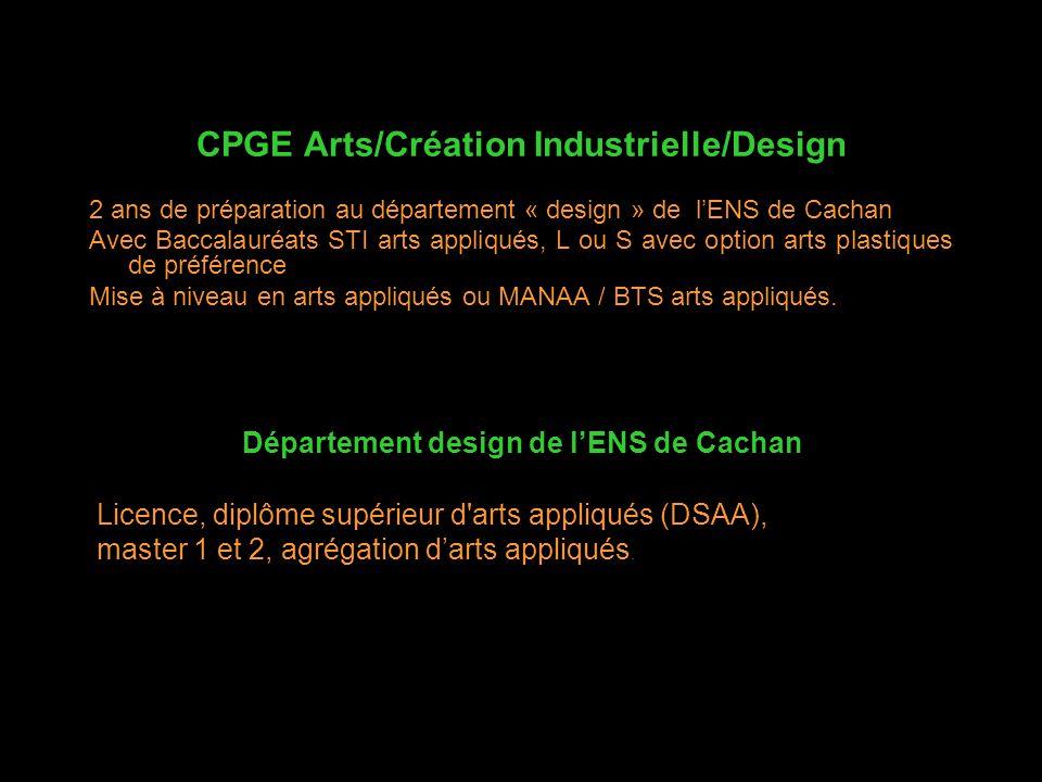 CPGE Arts/Création Industrielle/Design 2 ans de préparation au département « design » de lENS de Cachan Avec Baccalauréats STI arts appliqués, L ou S