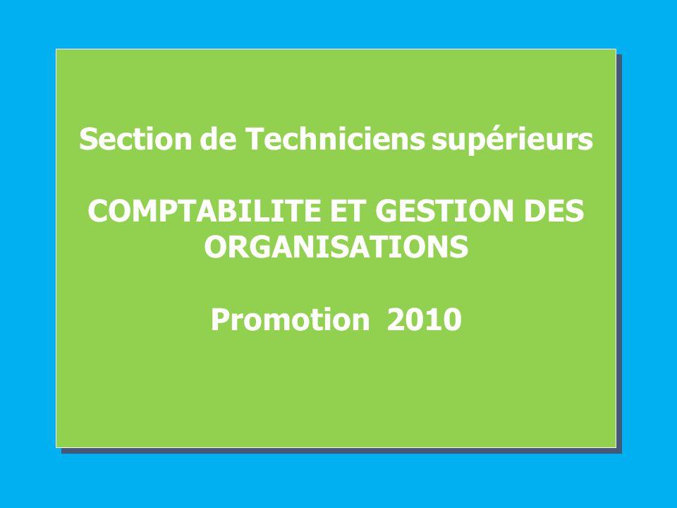 Section de Techniciens supérieurs COMPTABILITE ET GESTION DES ORGANISATIONS Promotion 2010 Section de Techniciens supérieurs COMPTABILITE ET GESTION D