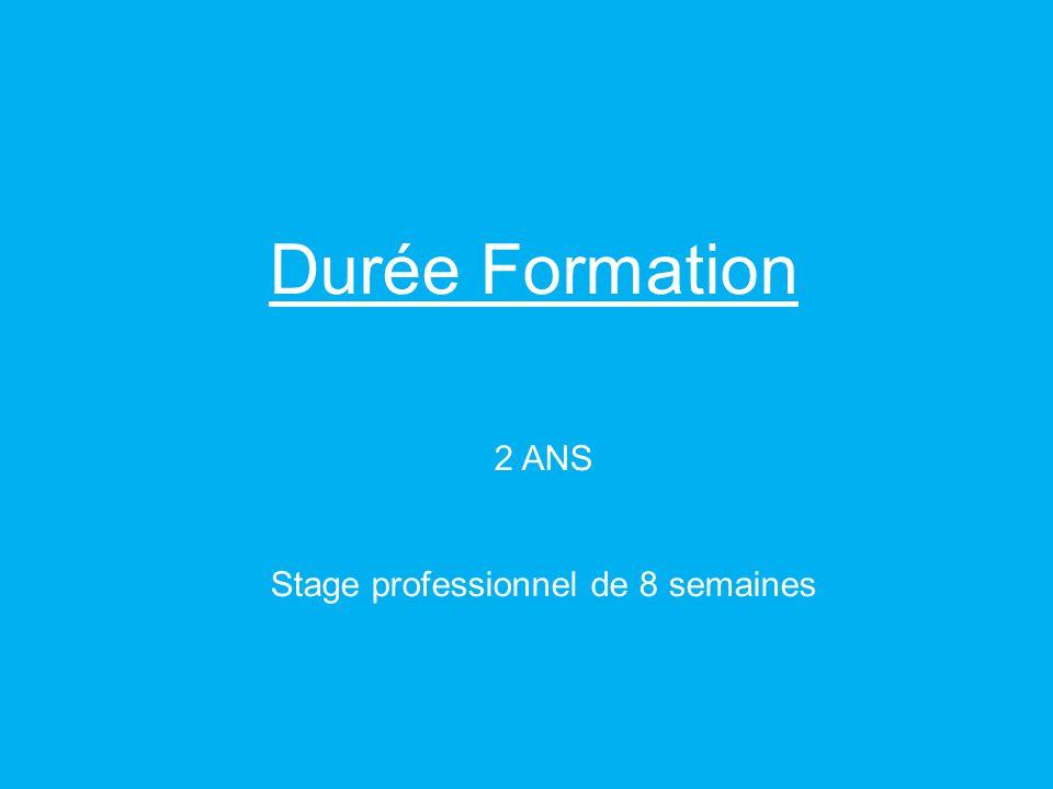 Durée Formation 2 ANS Stage professionnel de 8 semaines