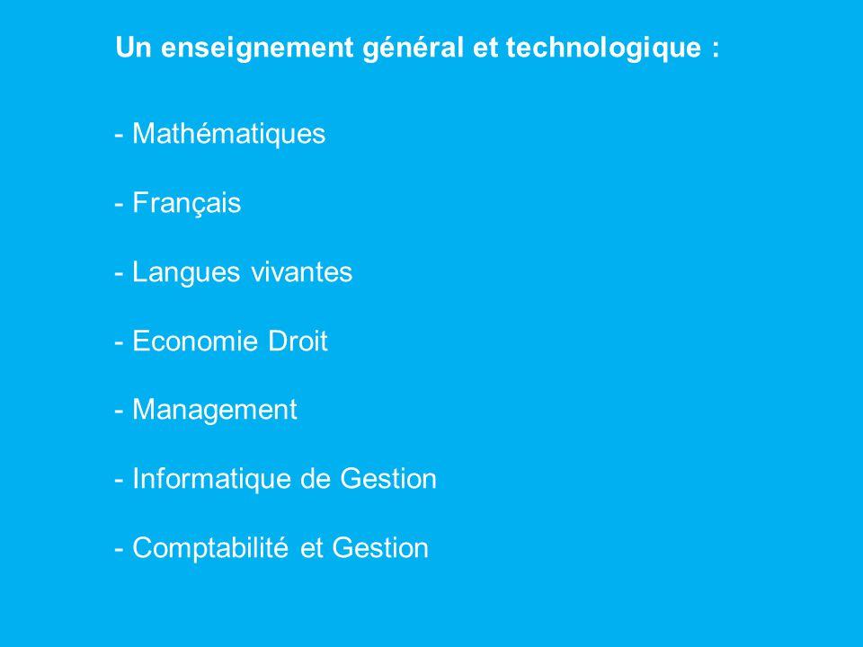 Un enseignement général et technologique : - Mathématiques - Français - Langues vivantes - Economie Droit - Management - Informatique de Gestion - Com