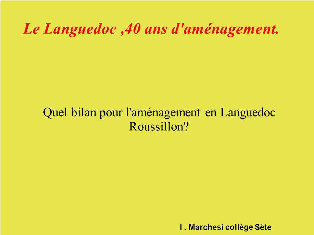 Le Languedoc,40 ans d'aménagement. Quel bilan pour l'aménagement en Languedoc Roussillon? I. Marchesi collège Sète