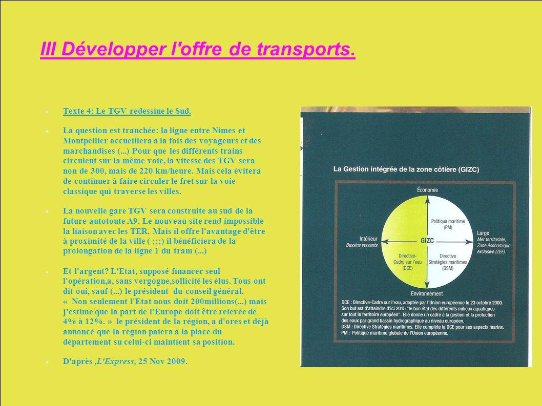III Développer l'offre de transports. Texte 4: Le TGV redessine le Sud. La question est tranchée: la ligne entre Nimes et Montpellier accueillera à la