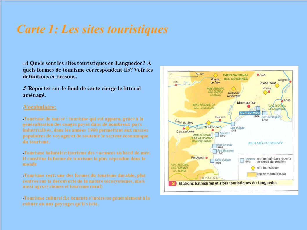 Carte 1: Les sites touristiques 4 Quels sont les sites touristiques en Languedoc? A quels formes de tourisme correspondent-ils? Voir les définitions c