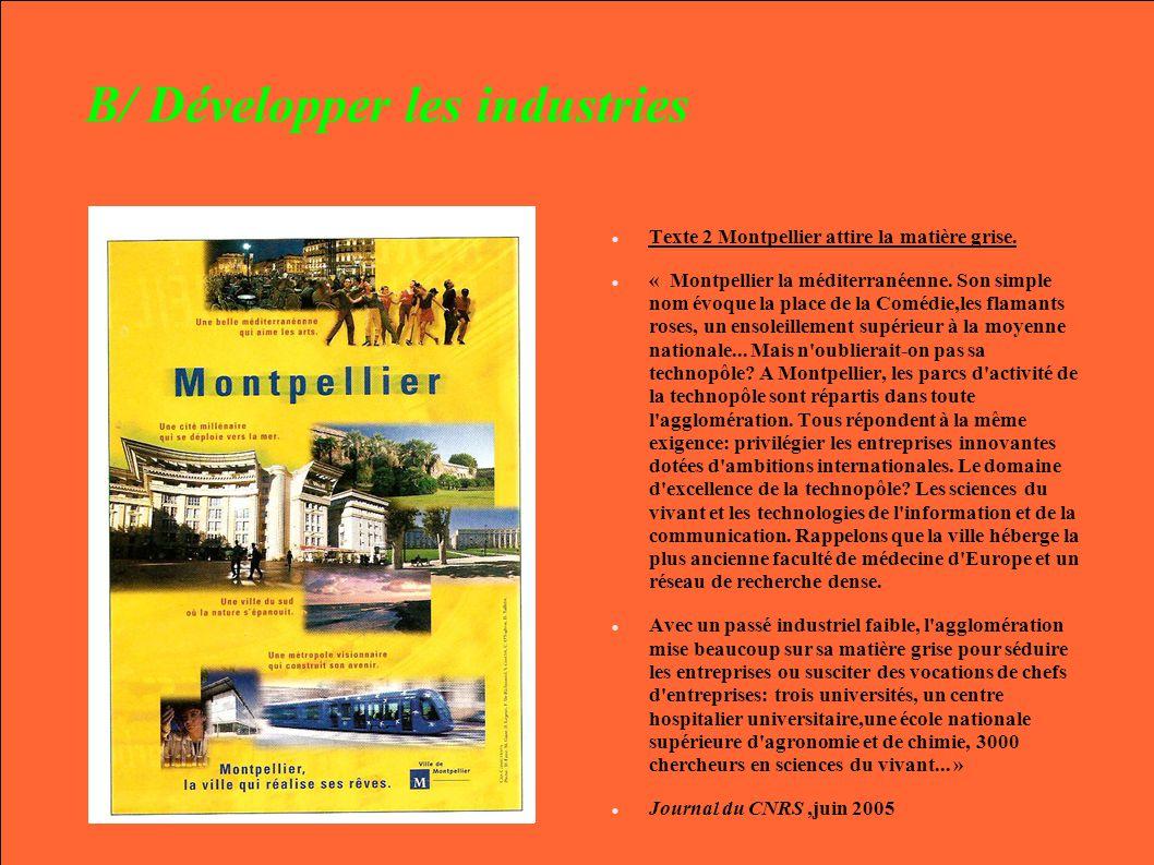 B/ Développer les industries Texte 2 Montpellier attire la matière grise. « Montpellier la méditerranéenne. Son simple nom évoque la place de la Coméd