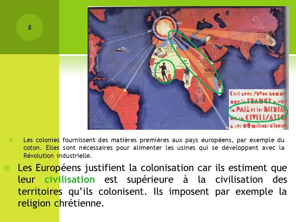 8 Les Européens justifient la colonisation car ils estiment que leur civilisation est supérieure à la civilisation des territoires quils colonisent. I