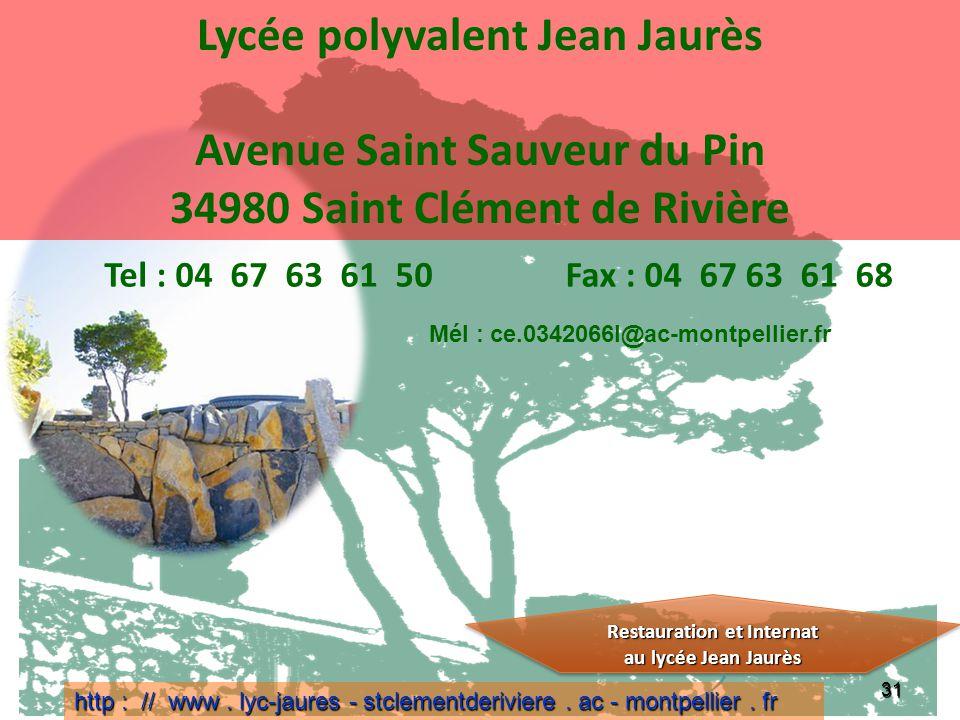 31 Lycée polyvalent Jean Jaurès Avenue Saint Sauveur du Pin 34980 Saint Clément de Rivière Tel : 04 67 63 61 50Fax : 04 67 63 61 68 Restauration et In