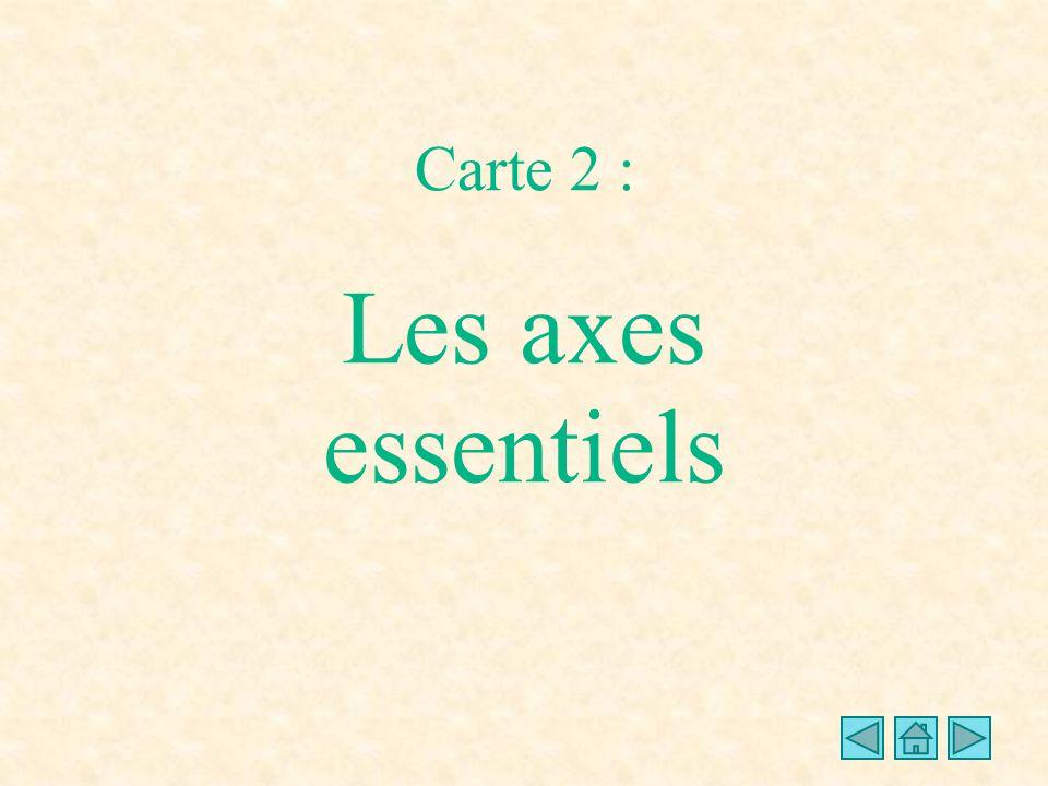 Carte 2 : Les axes essentiels