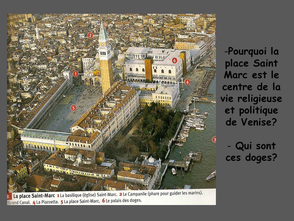 -P-Pourquoi la place Saint Marc est le centre de la vie religieuse et politique de Venise? - Qui sont ces doges?