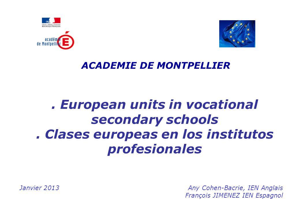 ACADEMIE DE MONTPELLIER Janvier 2013Any Cohen-Bacrie, IEN Anglais François JIMENEZ IEN Espagnol. European units in vocational secondary schools. Clase