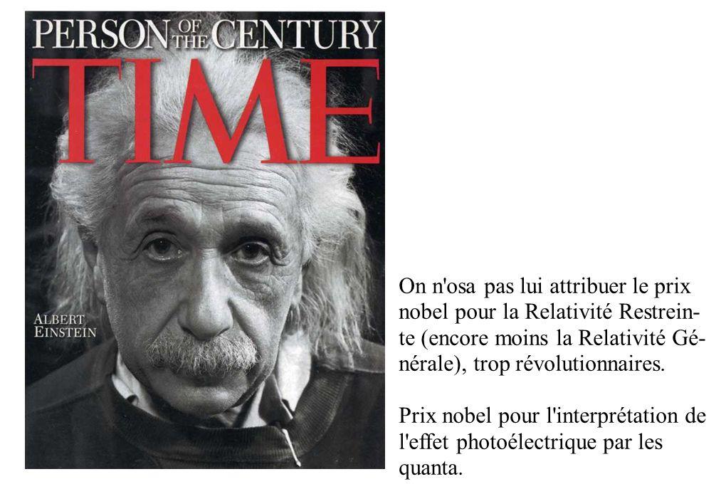 On n'osa pas lui attribuer le prix nobel pour la Relativité Restrein- te (encore moins la Relativité Gé- nérale), trop révolutionnaires. Prix nobel po