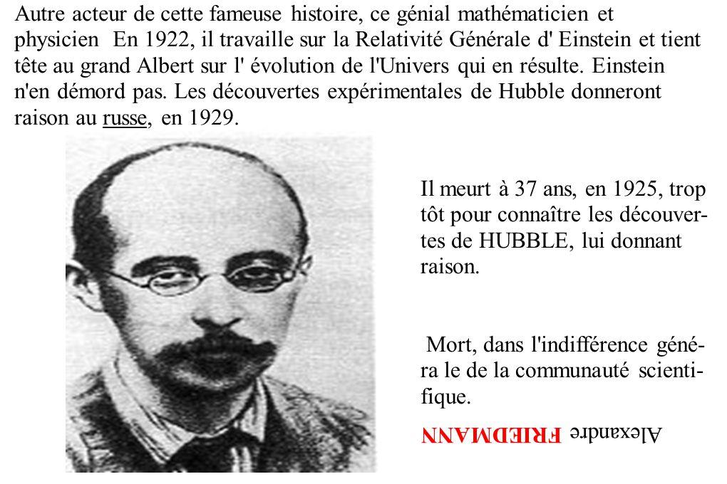 Autre acteur de cette fameuse histoire, ce génial mathématicien et physicien En 1922, il travaille sur la Relativité Générale d' Einstein et tient têt