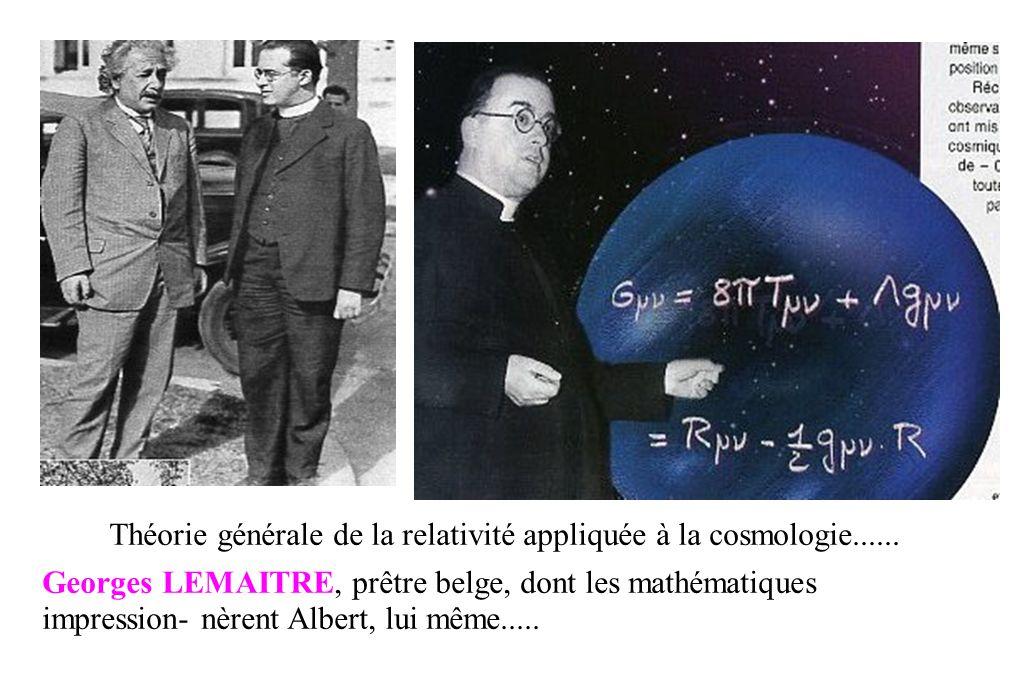 Théorie générale de la relativité appliquée à la cosmologie...... Georges LEMAITRE, prêtre belge, dont les mathématiques impression- nèrent Albert, lu