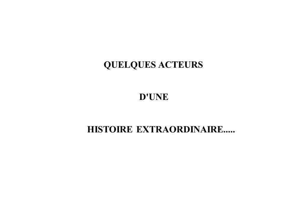 QUELQUES ACTEURS D'UNE HISTOIRE EXTRAORDINAIRE.....