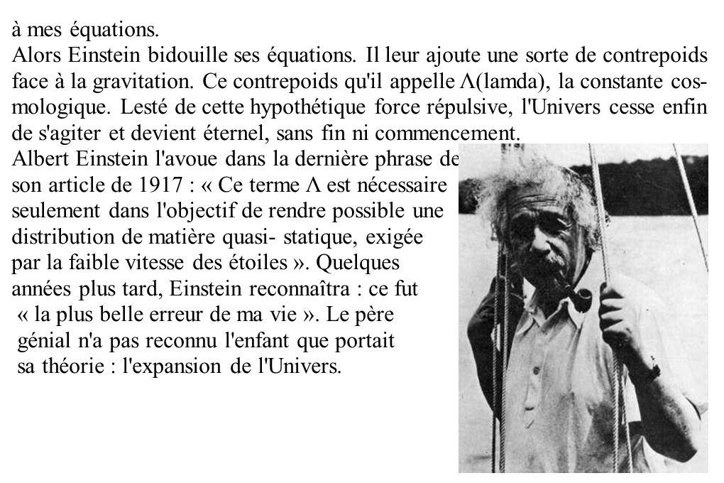 à mes équations. Alors Einstein bidouille ses équations. Il leur ajoute une sorte de contrepoids face à la gravitation. Ce contrepoids qu'il appelle Λ