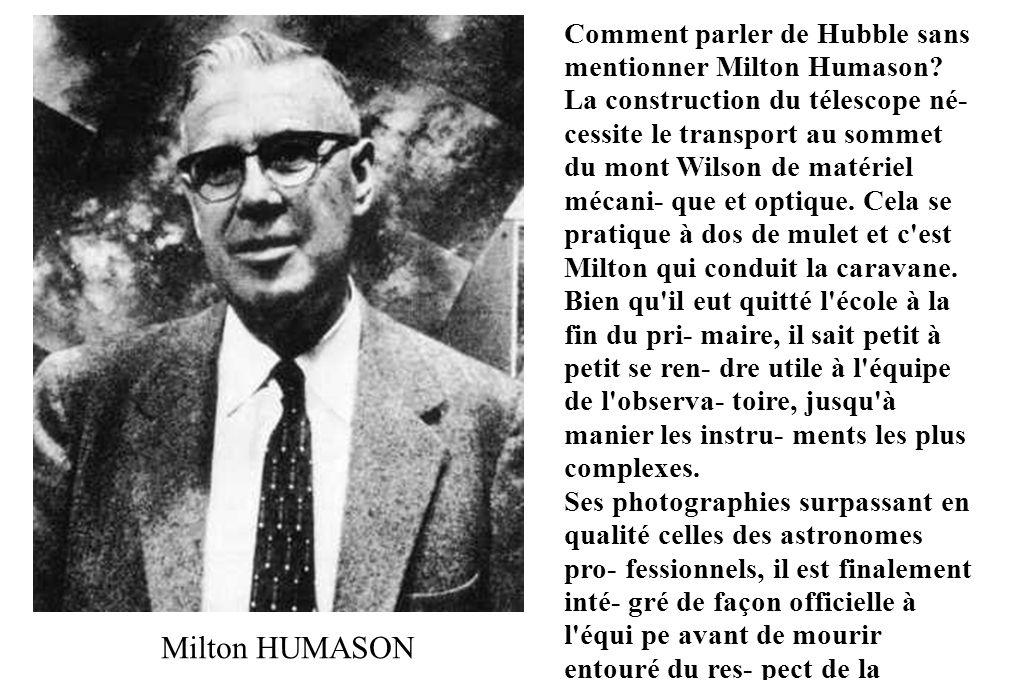 Milton HUMASON Comment parler de Hubble sans mentionner Milton Humason? La construction du télescope né- cessite le transport au sommet du mont Wilson