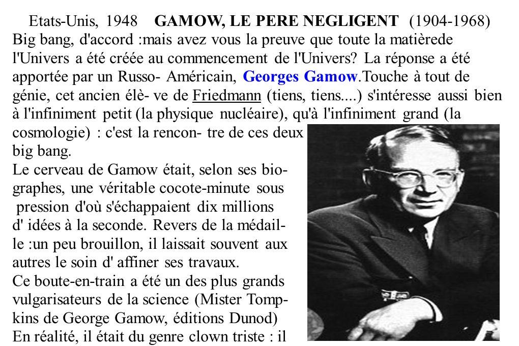 Etats-Unis, 1948 GAMOW, LE PERE NEGLIGENT (1904-1968) Big bang, d'accord :mais avez vous la preuve que toute la matièrede l'Univers a été créée au com