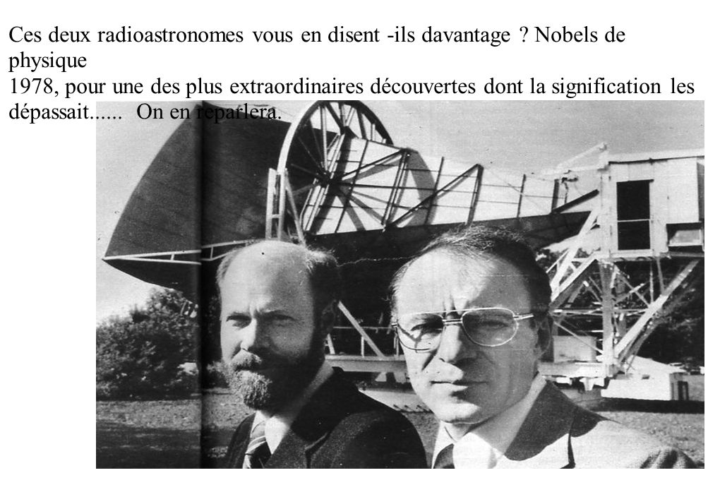 Ces deux radioastronomes vous en disent -ils davantage ? Nobels de physique 1978, pour une des plus extraordinaires découvertes dont la signification