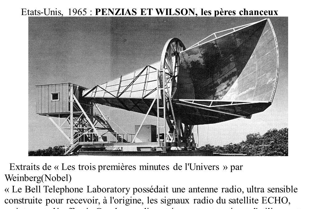 Etats-Unis, 1965 : PENZIAS ET WILSON, les pères chanceux Extraits de « Les trois premières minutes de l'Univers » par Weinberg(Nobel) « Le Bell Teleph