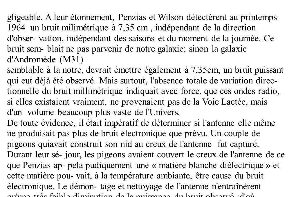 gligeable. A leur étonnement, Penzias et Wilson détectèrent au printemps 1964 un bruit milimétrique à 7,35 cm, indépendant de la direction d'obser- va