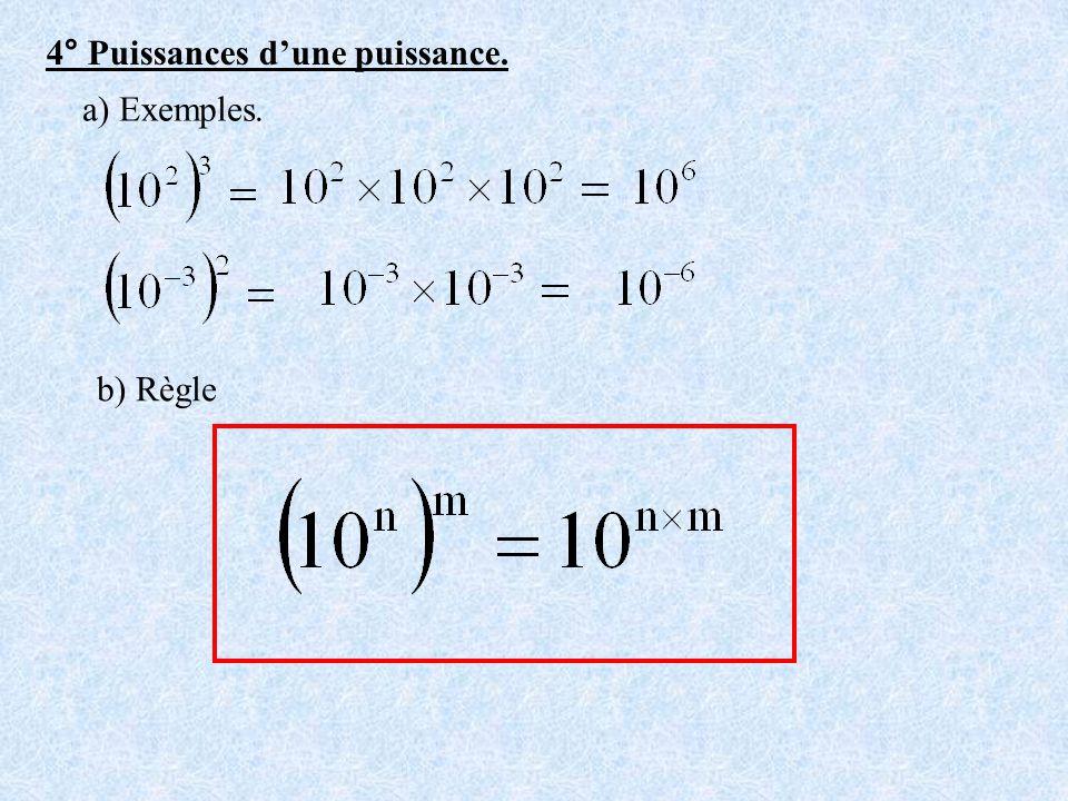 4° Puissances d une puissance. a) Exemples. b) Règle