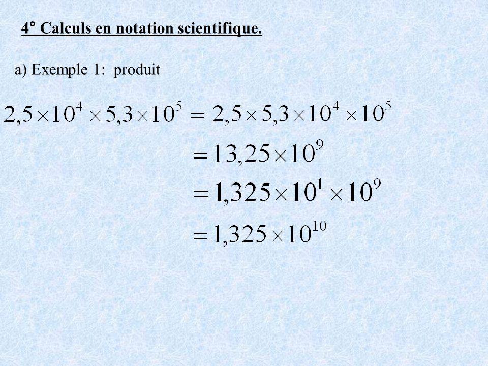 4° Calculs en notation scientifique. a) Exemple 1: produit