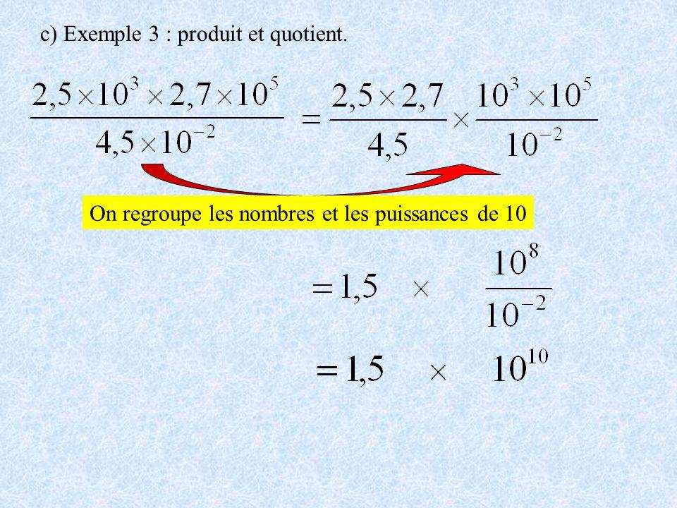 c) Exemple 3 : produit et quotient. On regroupe les nombres et les puissances de 10