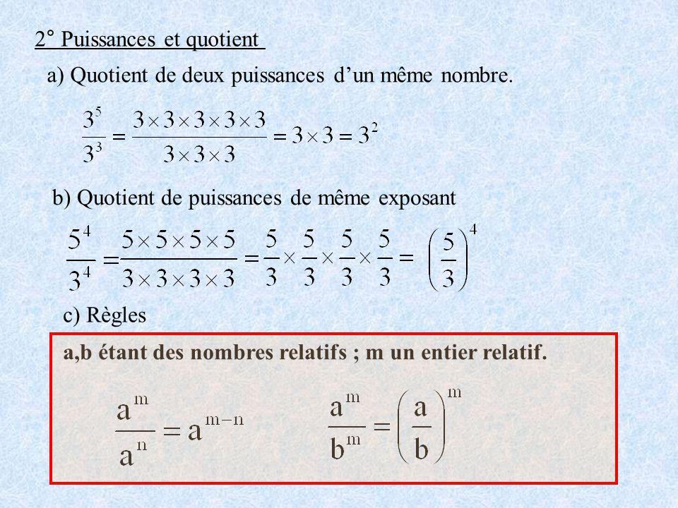 2° Puissances et quotient a) Quotient de deux puissances dun même nombre. b) Quotient de puissances de même exposant c) Règles a,b étant des nombres r