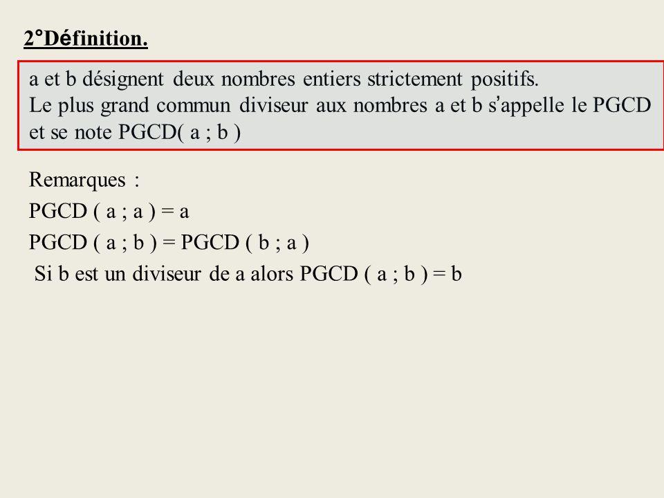 2°D é finition. a et b désignent deux nombres entiers strictement positifs. Le plus grand commun diviseur aux nombres a et b s appelle le PGCD et se n