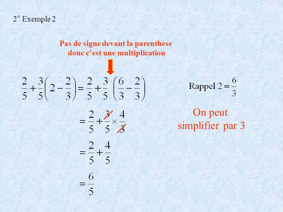 2° Exemple 2 On peut simplifier par 3 Pas de signe devant la parenthèse donc cest une multiplication