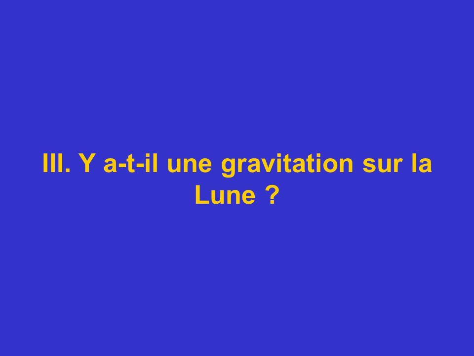 III. Y a-t-il une gravitation sur la Lune ?