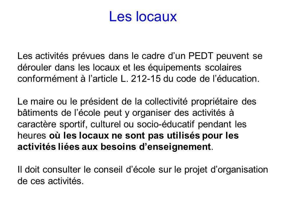 Les locaux Les activités prévues dans le cadre dun PEDT peuvent se dérouler dans les locaux et les équipements scolaires conformément à larticle L.