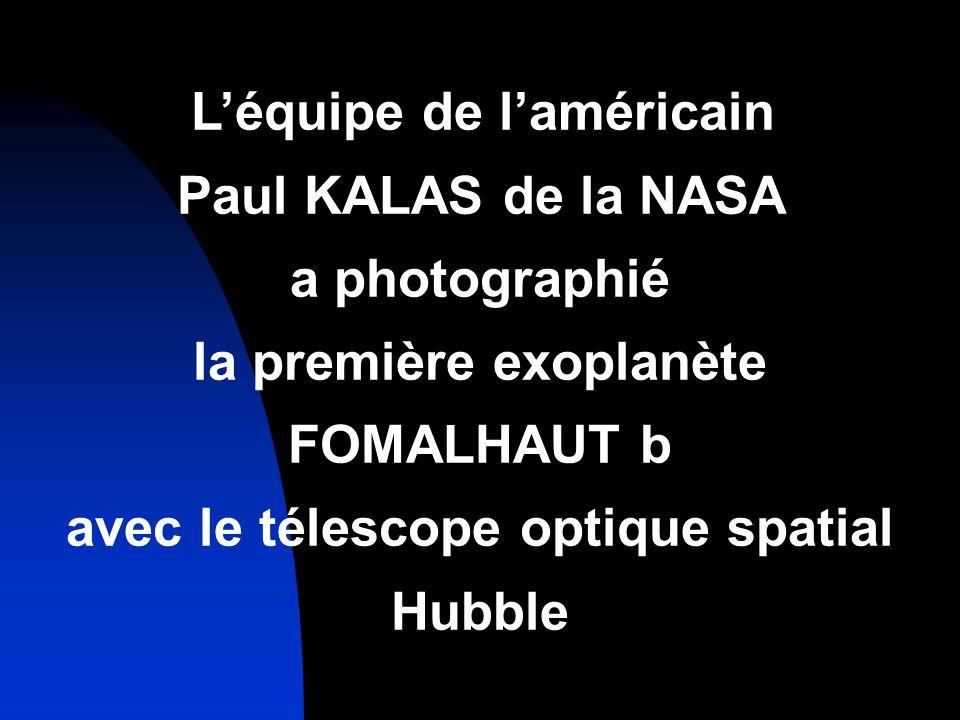 Léquipe de laméricain Paul KALAS de la NASA a photographié la première exoplanète FOMALHAUT b avec le télescope optique spatial Hubble