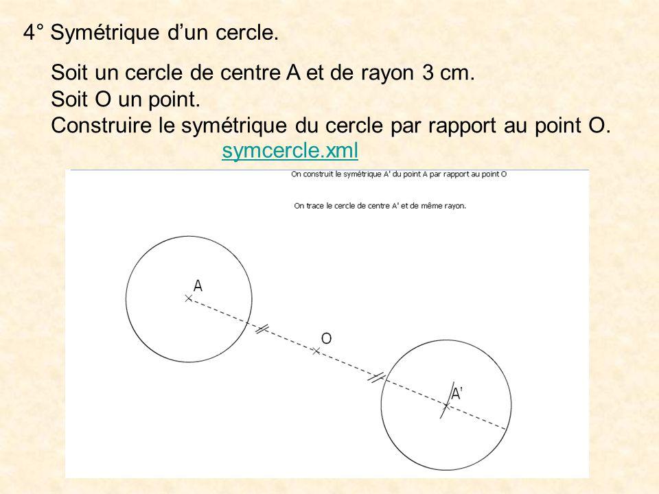 4° Symétrique dun cercle. Soit un cercle de centre A et de rayon 3 cm. Soit O un point. Construire le symétrique du cercle par rapport au point O. sym