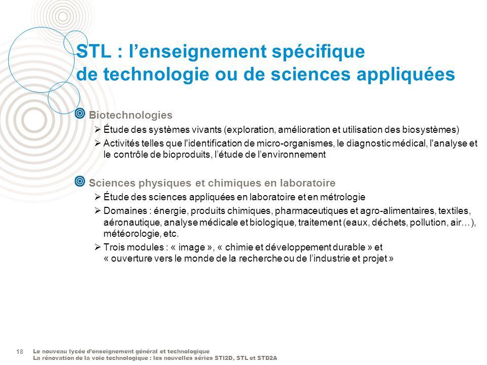 Le nouveau lycée denseignement général et technologique La rénovation de la voie technologique : les nouvelles séries STI2D, STL et STD2A 18 STL : len