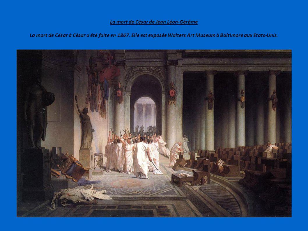 La mort de César de Jean Léon-Gérôme La mort de César à César a été faite en 1867. Elle est exposée Walters Art Museum à Baltimore aux Etats-Unis.