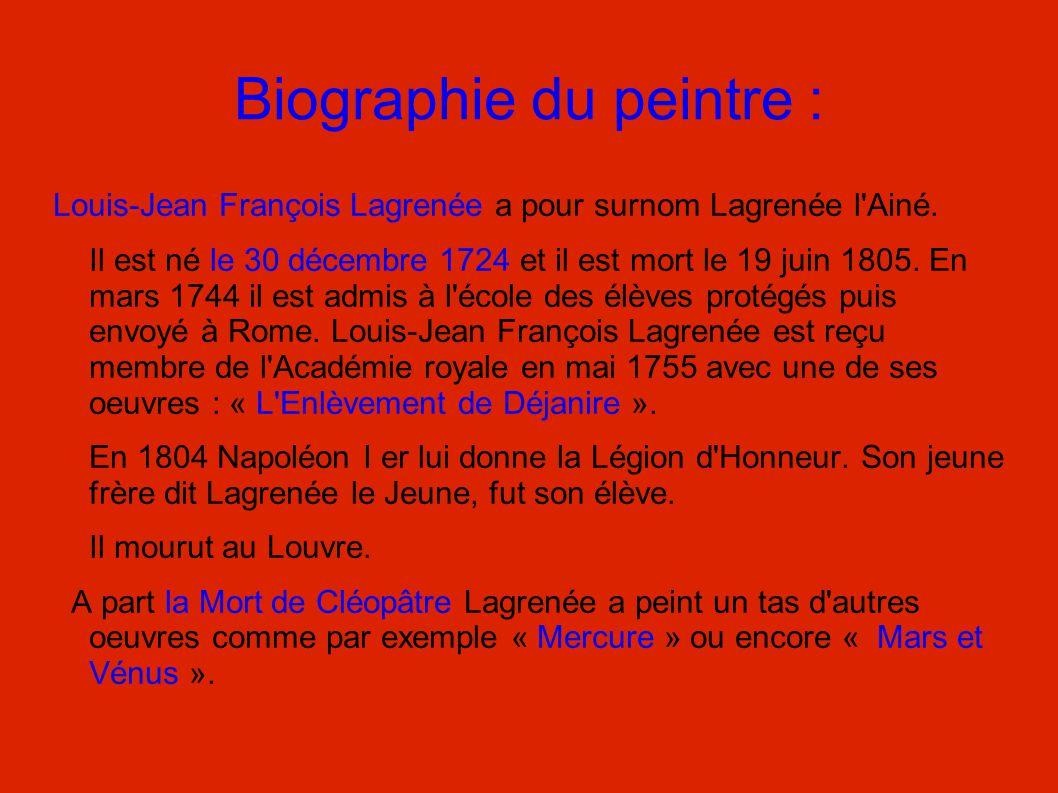 Biographie du peintre : Louis-Jean François Lagrenée a pour surnom Lagrenée l'Ainé. Il est né le 30 décembre 1724 et il est mort le 19 juin 1805. En m