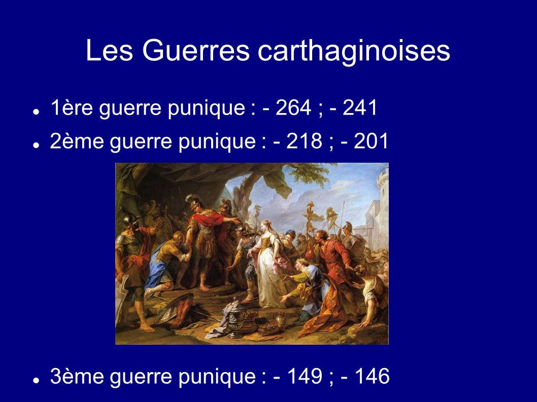 Les Guerres carthaginoises 1ère guerre punique : - 264 ; - 241 2ème guerre punique : - 218 ; - 201 3ème guerre punique : - 149 ; - 146