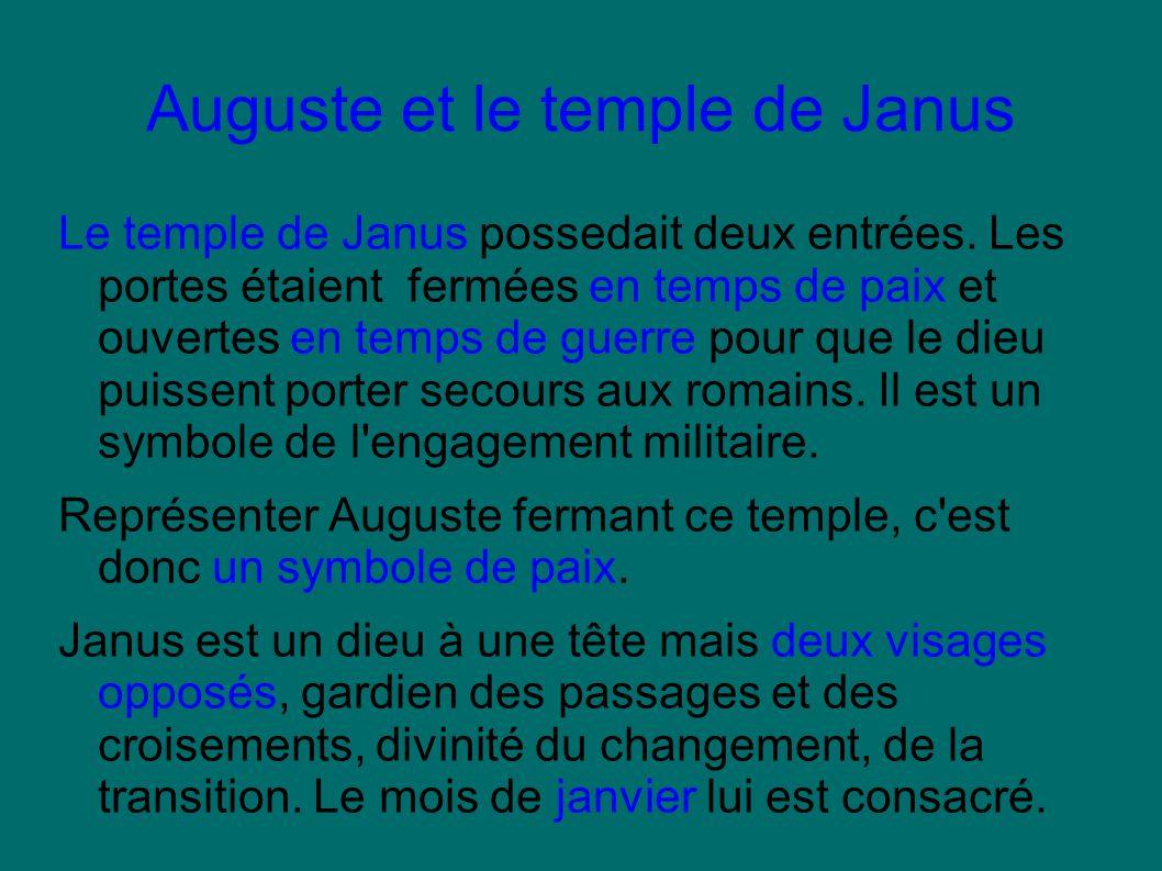 Auguste et le temple de Janus Le temple de Janus possedait deux entrées. Les portes étaient fermées en temps de paix et ouvertes en temps de guerre po